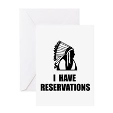I Have Indian Reservations Greeting Card
