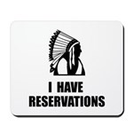 I Have Indian Reservations Mousepad