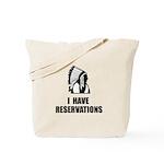 I Have Indian Reservations Tote Bag