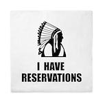 I Have Indian Reservations Queen Duvet
