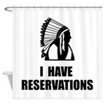 I Have Indian Reservations Shower Curtain