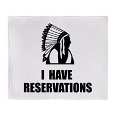 I Have Indian Reservations Throw Blanket