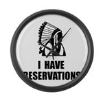 I Have Indian Reservations Large Wall Clock