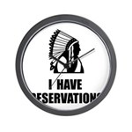 I Have Indian Reservations Wall Clock