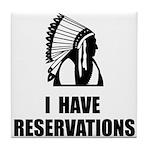 I Have Indian Reservations Tile Coaster