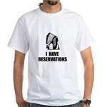 I Have Indian Reservations White T-Shirt
