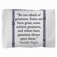 Be Not Afraid of Greatness Pillow Sham