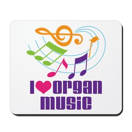 I Love Organ Music Mousepad