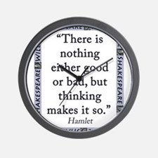 There Is Nothing Either Good Or Bad Wall Clock