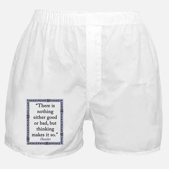 There Is Nothing Either Good Or Bad Boxer Shorts
