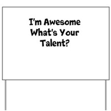 Im Awesome Whats Your Talent? Yard Sign