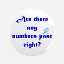 """Numbers Past Eight 3.5"""" Button"""