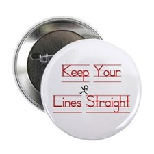 """Keep Your Lines Straight 2.25"""" Button"""