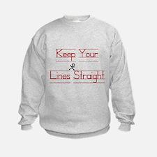 Keep Your Lines Straight Sweatshirt