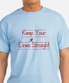 Keep Your Lines Straight T-Shirt