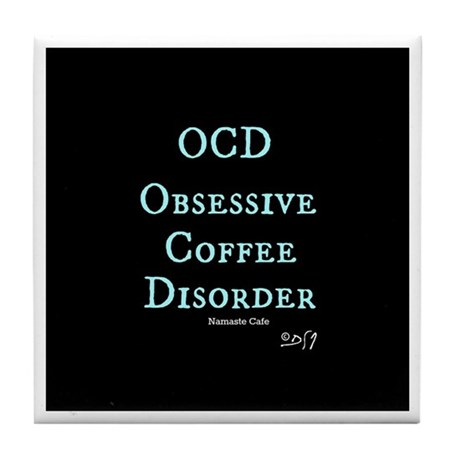 OCD: Obsessive Coffee Disorder Tile Coaster
