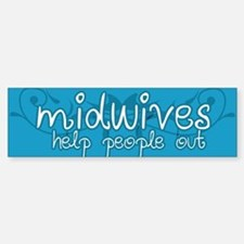 Midwives help people out Bumper Bumper Sticker