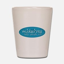 Midwives help people out Shot Glass