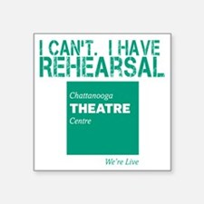 "I Have Rehearsal Square Sticker 3"" x 3"""