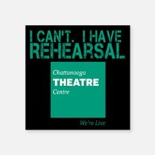 "I Have Rehearsal Square Sticker 3"" x 3"""