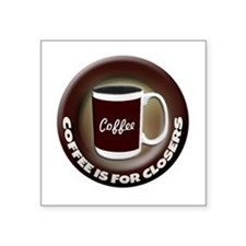 "Coffee is for Closers Square Sticker 3"" x 3"""