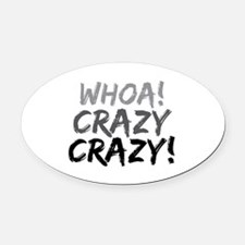 Whoa! Crazy Crazy! Oval Car Magnet