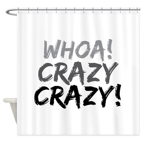 Whoa! Crazy Crazy! Shower Curtain