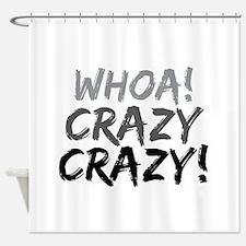 Whoa! Crazy Crazy! Shower Curtain