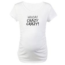 Whoa! Crazy Crazy! Shirt