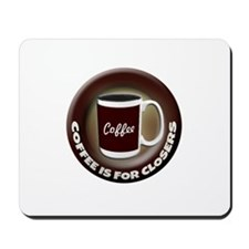 Coffee is for Closers Mousepad
