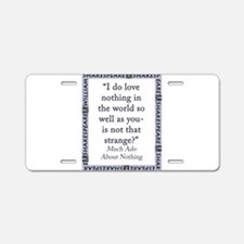 I Do Love Nothing In the World Aluminum License Pl