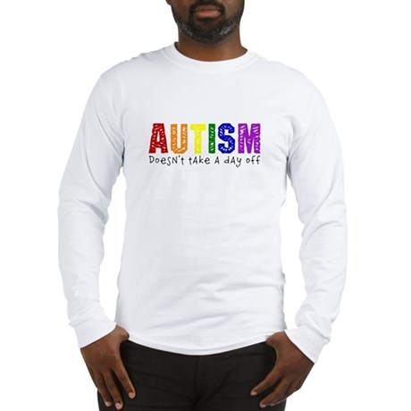 Autism Doesnt Take Day Off Long Sleeve T-Shirt