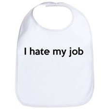 I hate my job Bib