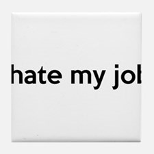 I hate my job Tile Coaster