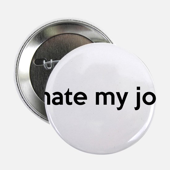"I hate my job 2.25"" Button"