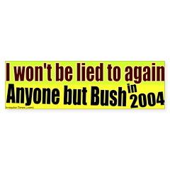 Won't be Lied to by Bush Bumper Bumper Sticker