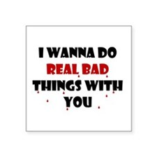 "wannadorealbadthings.png Square Sticker 3"" x 3"""