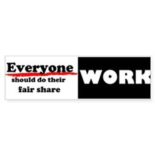 Everyone work Bumper Sticker
