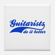 Guitarists Do It Better Tile Coaster