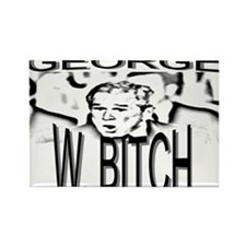George W. Bitch Rectangle Magnet