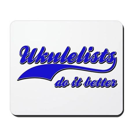 Ukulelists Do It Better Mousepad