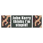 KERRY THINKS I'M STUPID Bumper Sticker