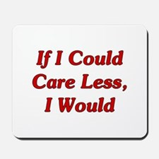 If I Could Care Less, I Would Mousepad