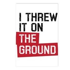 I threw it on the ground Postcards (Package of 8)