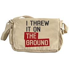 I threw it on the ground Messenger Bag