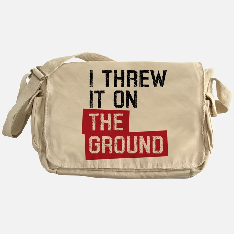 I threw it on the ground Messenger Bag