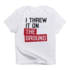 I threw it on the ground Infant T-Shirt