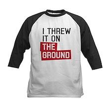 I threw it on the ground Tee