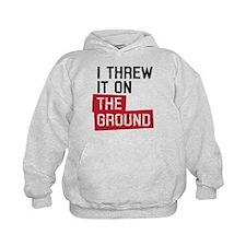 I threw it on the ground Hoodie