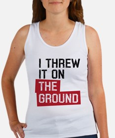 I threw it on the ground Women's Tank Top